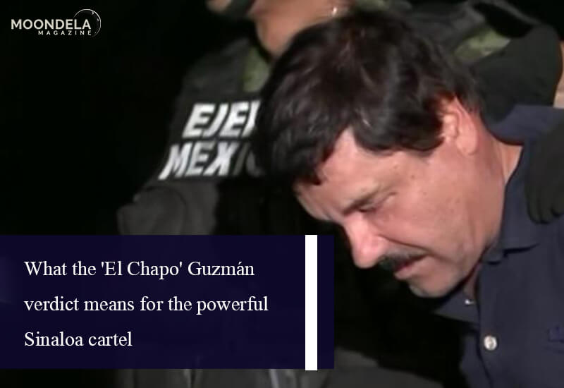 What the 'El Chapo' Guzmán verdict means for the powerful Sinaloa cartel