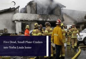 Five Dead, Small Plane Crashes into Yorba Linda home