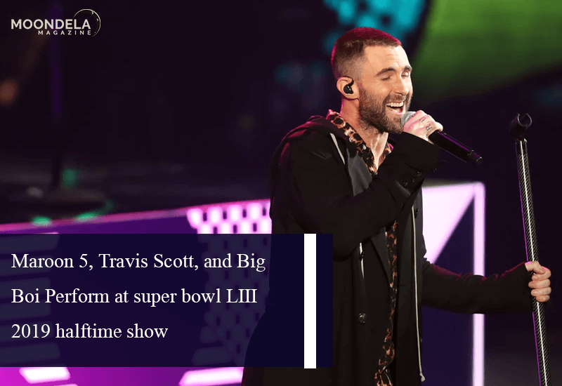 Maroon 5, Travis Scott, and Big Boi Perform at super bowl LIII 2019 halftime show