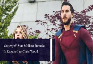 'Supergirl' Star Melissa Benoist Is Engaged to Chris Wood